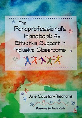 The Paraprofessional's Handbook for Effective Support in Inclusive Classrooms By Causton-theoharis, Julie, Ph.d.